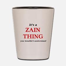 It's a Zain thing, you wouldn't Shot Glass
