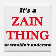 It's a Zain thing, you wouldn&#39 Tile Coaster