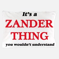 It's a Zander thing, you wouldn&#3 Pillow Case