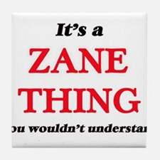 It's a Zane thing, you wouldn&#39 Tile Coaster