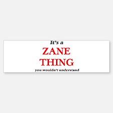 It's a Zane thing, you wouldn&# Bumper Bumper Bumper Sticker
