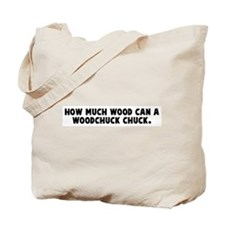 How much wood can a woodchuck Tote Bag