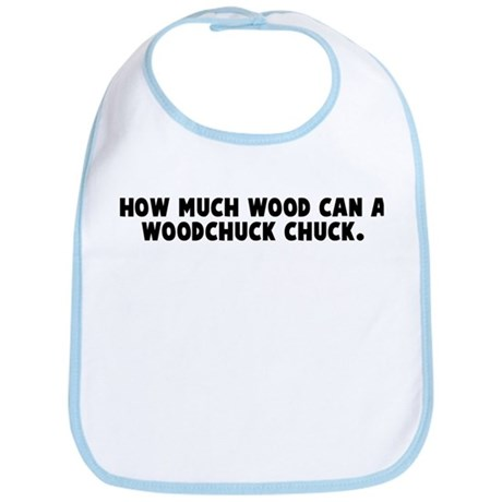 How much wood can a woodchuck Bib