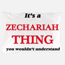 It's a Zechariah thing, you wouldn Pillow Case