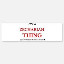 It's a Zechariah thing, you wou Bumper Bumper Bumper Sticker