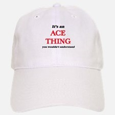 It's an Ace thing, you wouldn't unders Baseball Baseball Cap