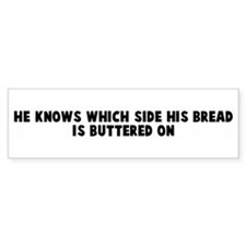 He knows which side his bread Bumper Bumper Sticker