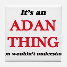 It's an Adan thing, you wouldn&#3 Tile Coaster