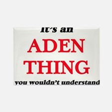 It's an Aden thing, you wouldn't u Magnets