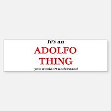 It's an Adolfo thing, you would Bumper Bumper Bumper Sticker