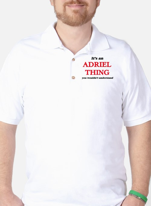 It's an Adriel thing, you wouldn&#3 Golf Shirt