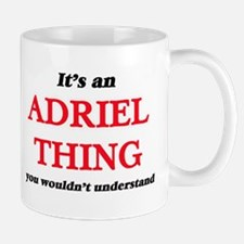 It's an Adriel thing, you wouldn't un Mugs