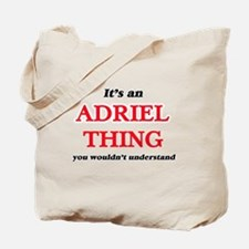It's an Adriel thing, you wouldn' Tote Bag