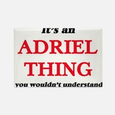 It's an Adriel thing, you wouldn't Magnets