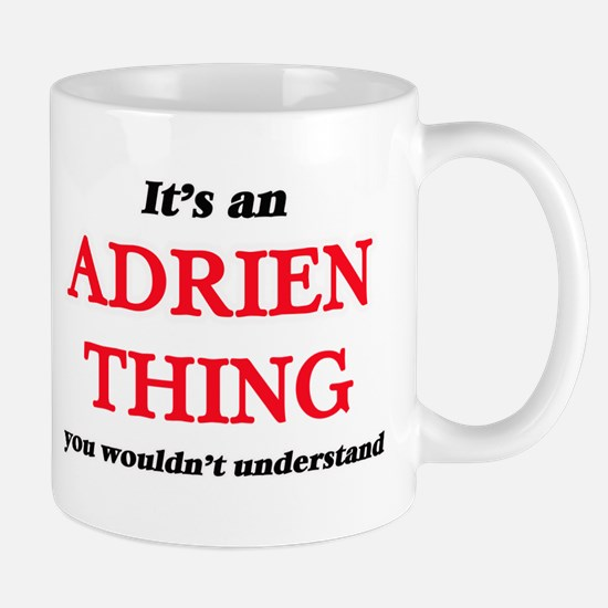 It's an Adrien thing, you wouldn't un Mugs