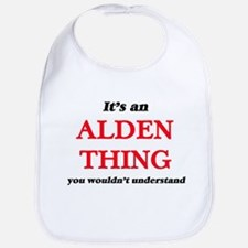 It's an Alden thing, you wouldn't Baby Bib