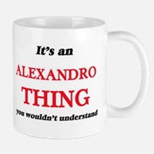 It's an Alexandro thing, you wouldn't Mugs