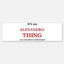 It's an Alexandro thing, you wo Bumper Bumper Bumper Sticker