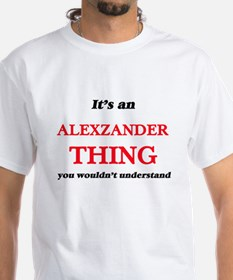 It's an Alexzander thing, you wouldn&# T-Shirt