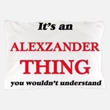 It's an Alexzander thing, you woul Pillow Case
