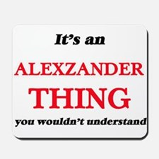 It's an Alexzander thing, you wouldn Mousepad