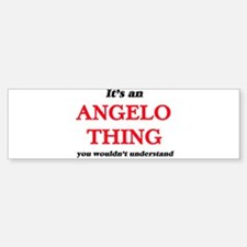 It's an Angelo thing, you would Bumper Bumper Bumper Sticker