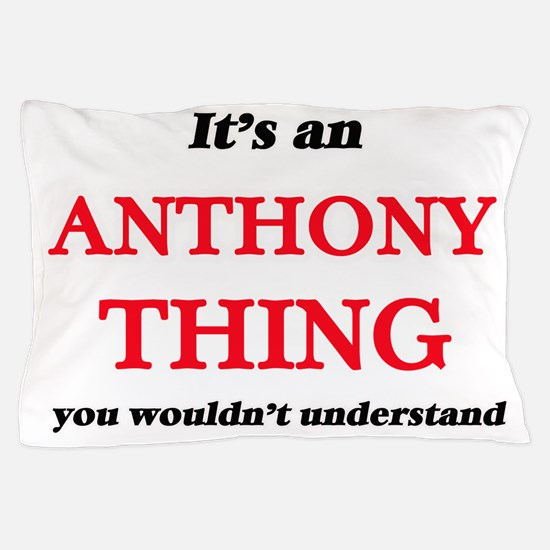 It's an Anthony thing, you wouldn& Pillow Case