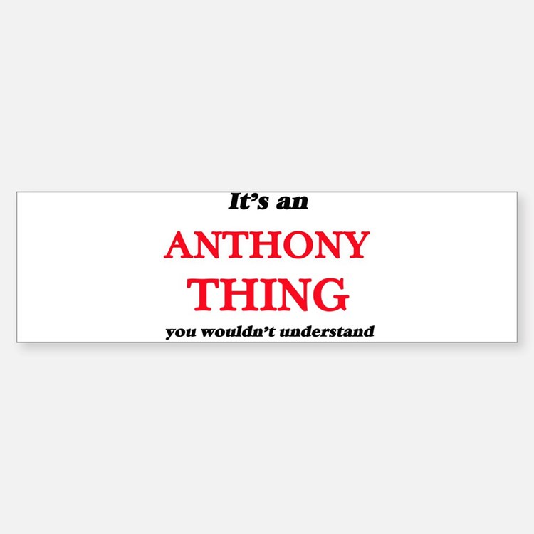 It's an Anthony thing, you woul Bumper Bumper Bumper Sticker