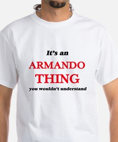 It's an Armando thing, you wouldn' T-Shirt
