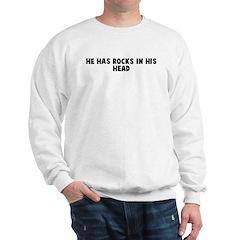 He has rocks in his head Sweatshirt
