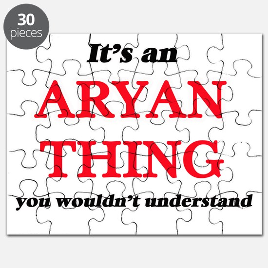 It's an Aryan thing, you wouldn't u Puzzle