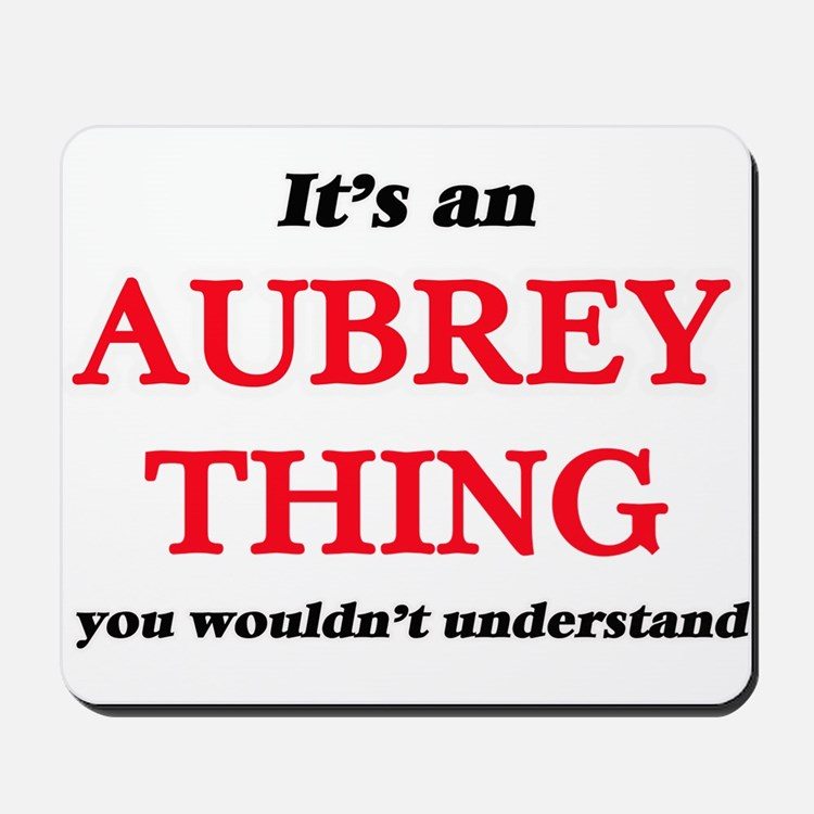 It's an Aubrey thing, you wouldn&#39 Mousepad