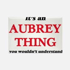 It's an Aubrey thing, you wouldn't Magnets
