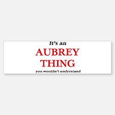 It's an Aubrey thing, you would Bumper Bumper Bumper Sticker