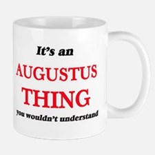 It's an Augustus thing, you wouldn't Mugs