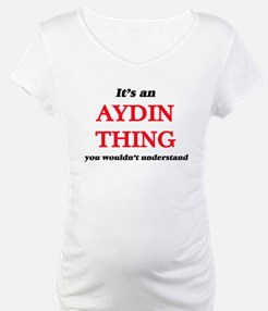 It's an Aydin thing, you wou Shirt