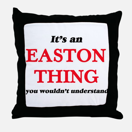 It's an Easton thing, you wouldn& Throw Pillow