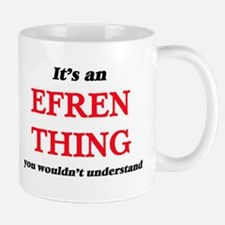It's an Efren thing, you wouldn't und Mugs
