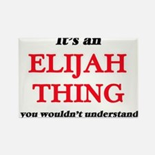 It's an Elijah thing, you wouldn't Magnets