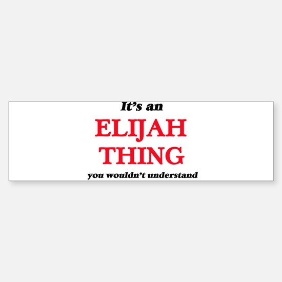 It's an Elijah thing, you would Bumper Bumper Bumper Sticker
