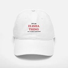 It's an Elisha thing, you wouldn't und Baseball Baseball Cap