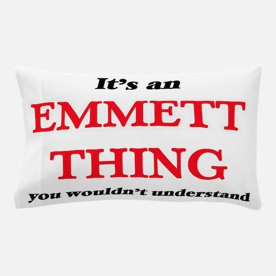 It's an Emmett thing, you wouldn&# Pillow Case