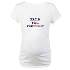 Ella for President Shirt