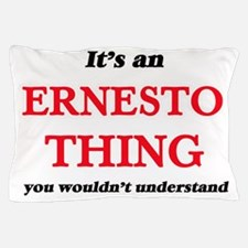 It's an Ernesto thing, you wouldn& Pillow Case