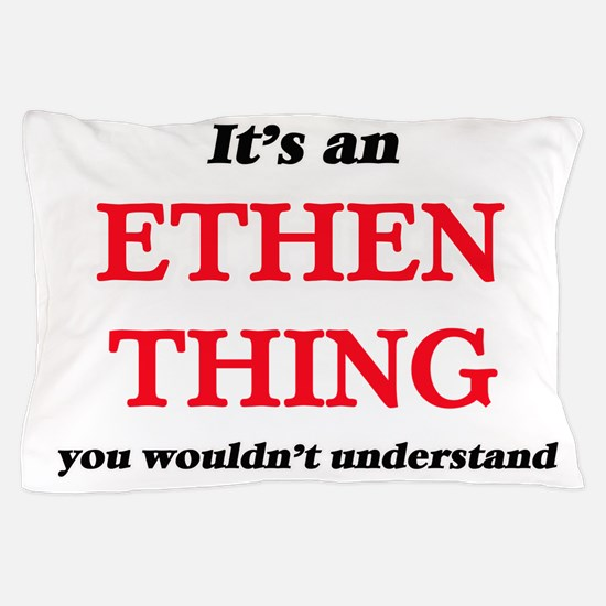 It's an Ethen thing, you wouldn&#3 Pillow Case