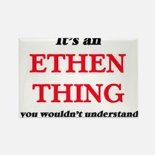 It's an Ethen thing, you wouldn't Magnets