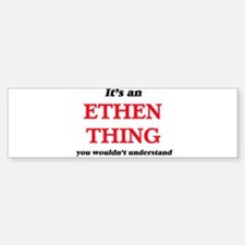 It's an Ethen thing, you wouldn Bumper Bumper Bumper Sticker