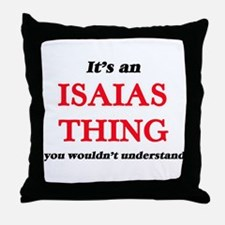 It's an Isaias thing, you wouldn& Throw Pillow