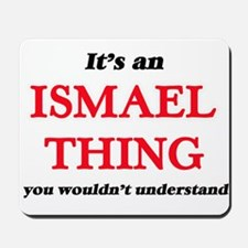 It's an Ismael thing, you wouldn&#39 Mousepad