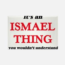 It's an Ismael thing, you wouldn't Magnets